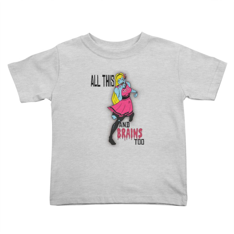 All This and Brains Too Kids Toddler T-Shirt by Kid Radical
