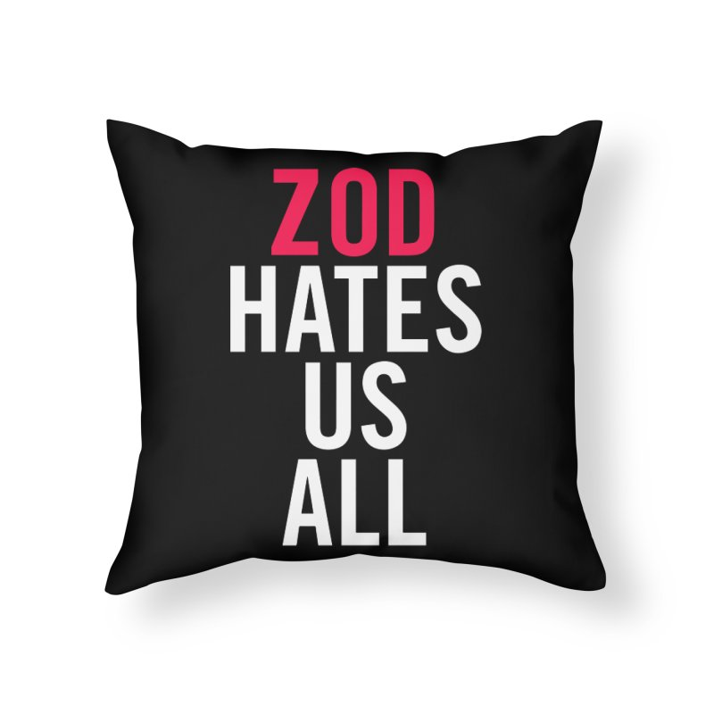 ZOD HATES US ALL Home Throw Pillow by Kid Radical