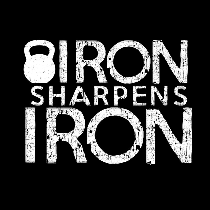 Iron sharpens Iron None  by Kingdomatheart's Artist Shop