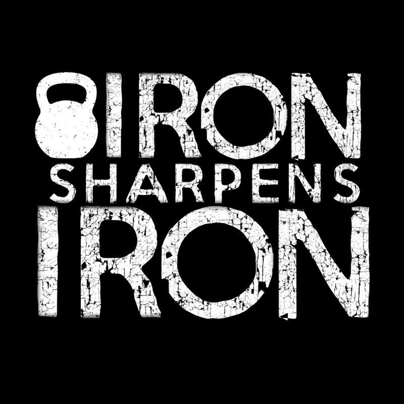 Iron sharpens Iron None  by Kingdomatheart's Artist Shop