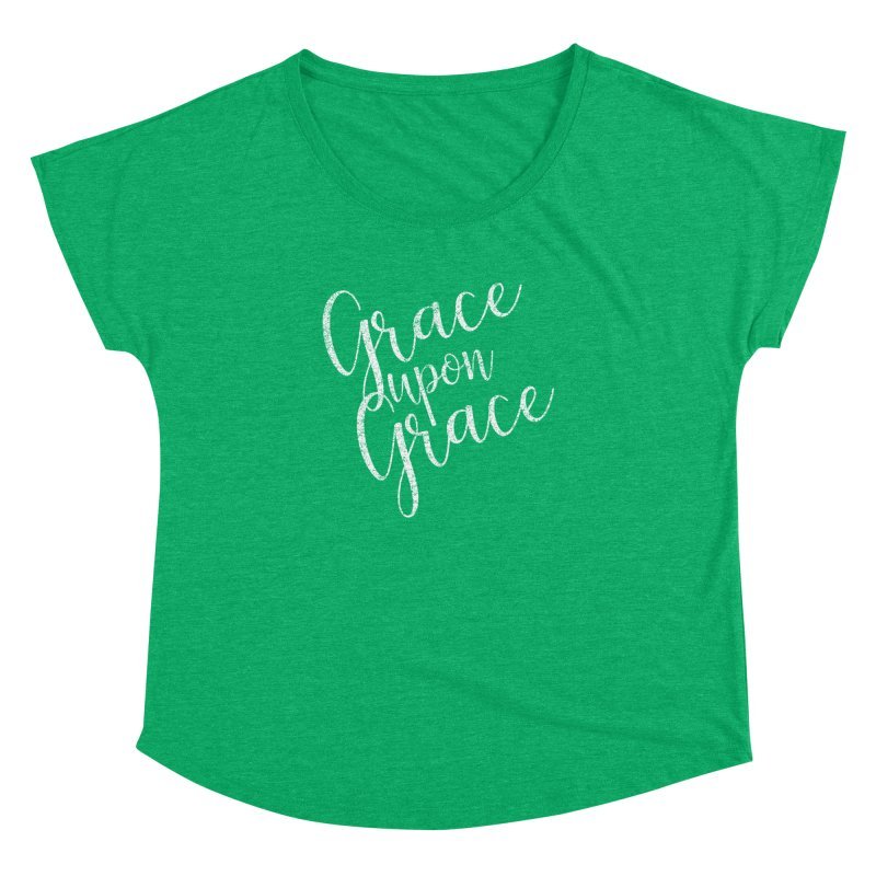 Grace upon Grace Women's Dolman by Kingdomatheart's Artist Shop