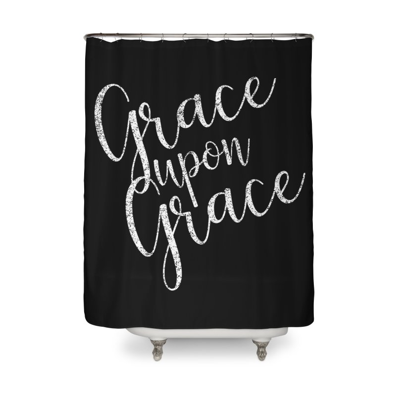 Grace upon Grace Home Shower Curtain by Kingdomatheart's Artist Shop