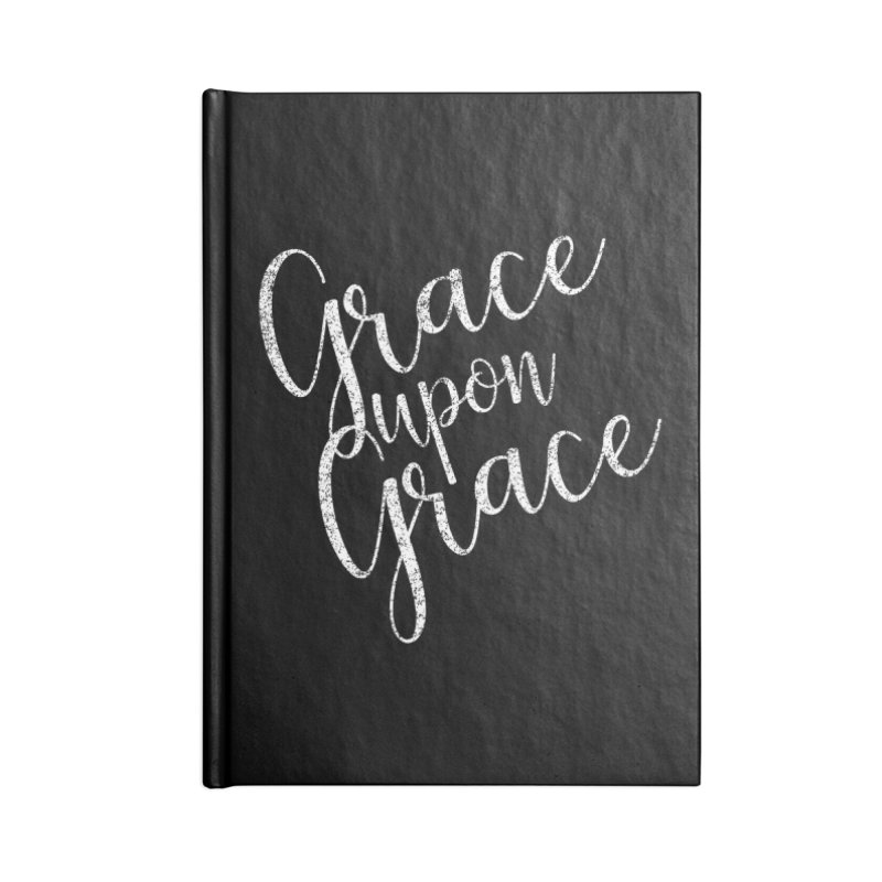 Grace upon Grace Accessories Notebook by Kingdomatheart's Artist Shop