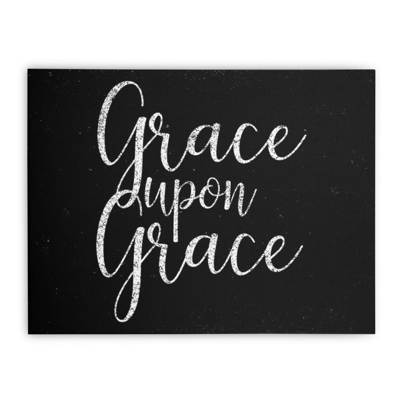 Grace upon Grace Home Stretched Canvas by Kingdomatheart's Artist Shop