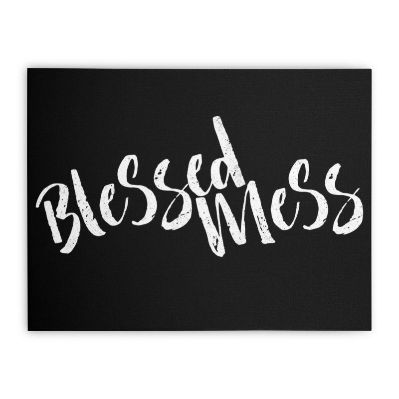 Blessed Mess  Home Stretched Canvas by Kingdomatheart's Artist Shop