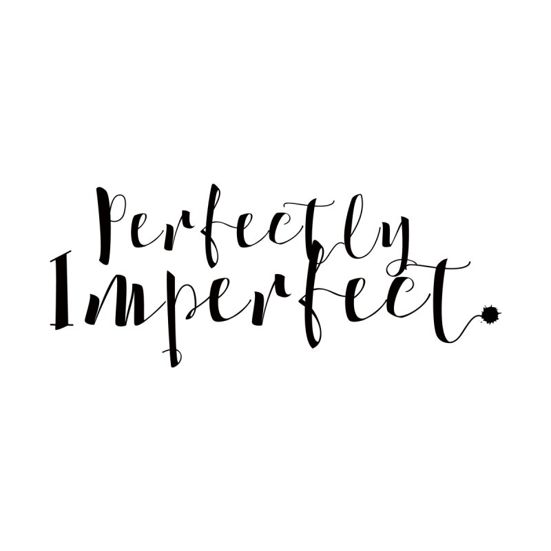 Perfectly Imperfect by Kingdomatheart's Artist Shop
