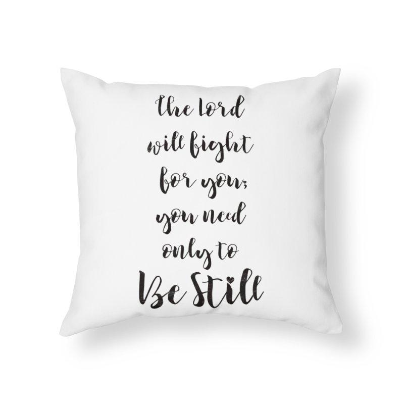 Be Still  Home Throw Pillow by Kingdomatheart's Artist Shop