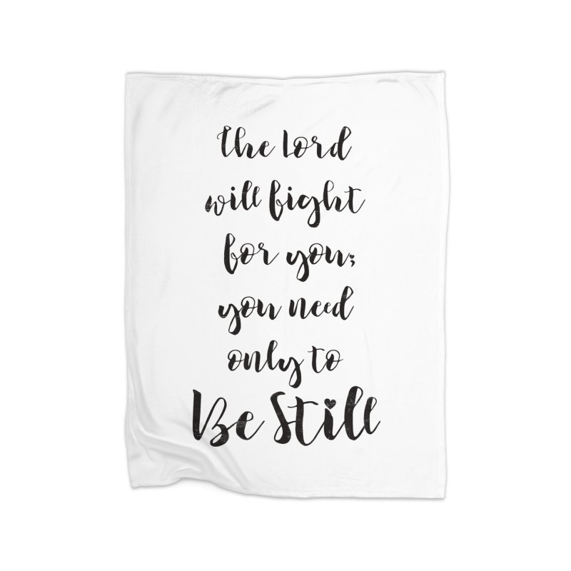 Be Still  Home Blanket by Kingdomatheart's Artist Shop