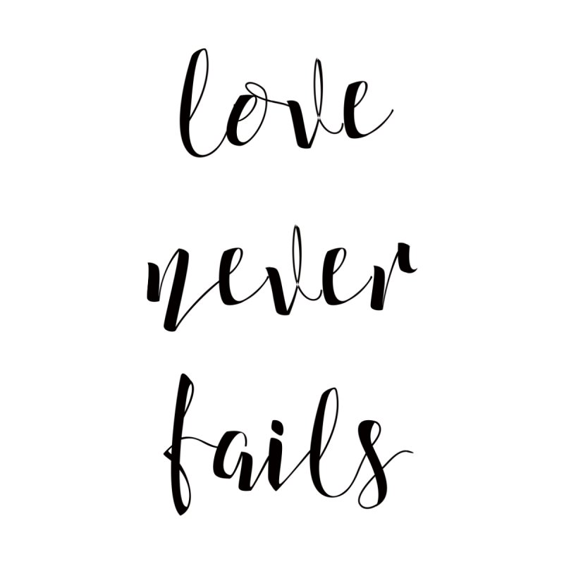 Love never fails  by Kingdomatheart's Artist Shop