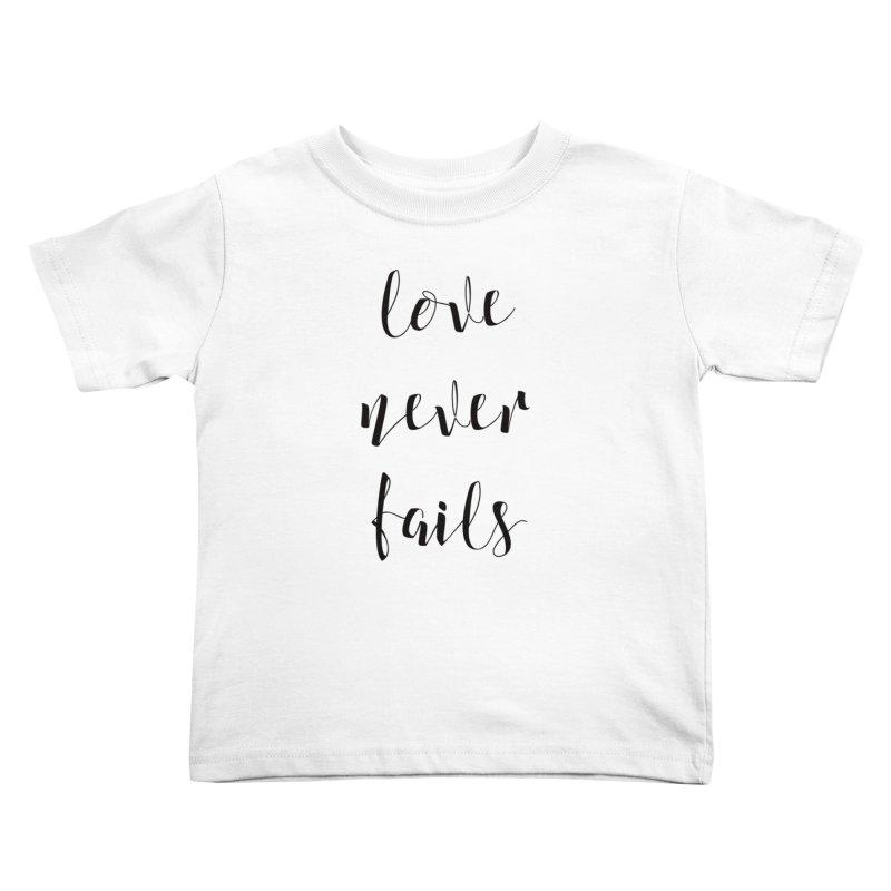 Love never fails Kids Toddler T-Shirt by Kingdomatheart's Artist Shop