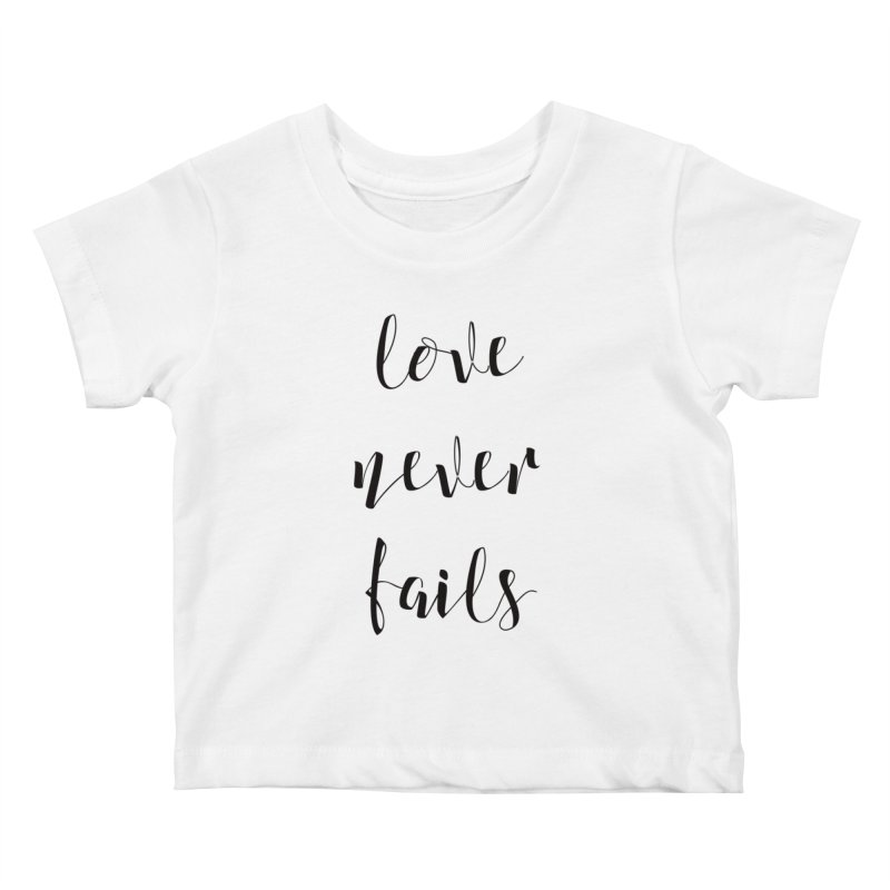 Love never fails Kids Baby T-Shirt by Kingdomatheart's Artist Shop