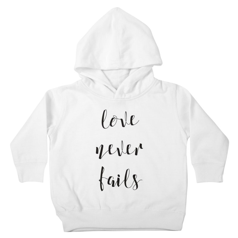 Love never fails Kids Toddler Pullover Hoody by Kingdomatheart's Artist Shop