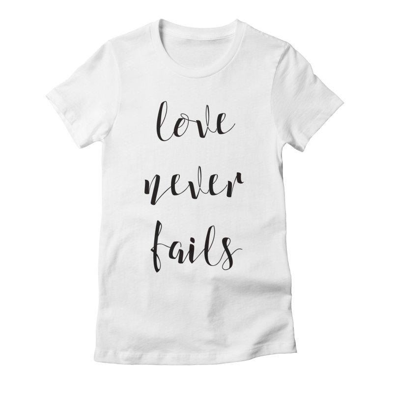 Love never fails Women's Fitted T-Shirt by Kingdomatheart's Artist Shop