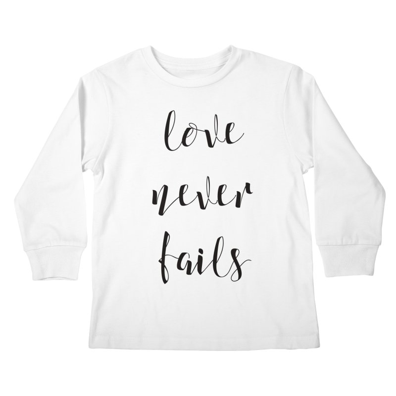 Love never fails Kids Longsleeve T-Shirt by Kingdomatheart's Artist Shop