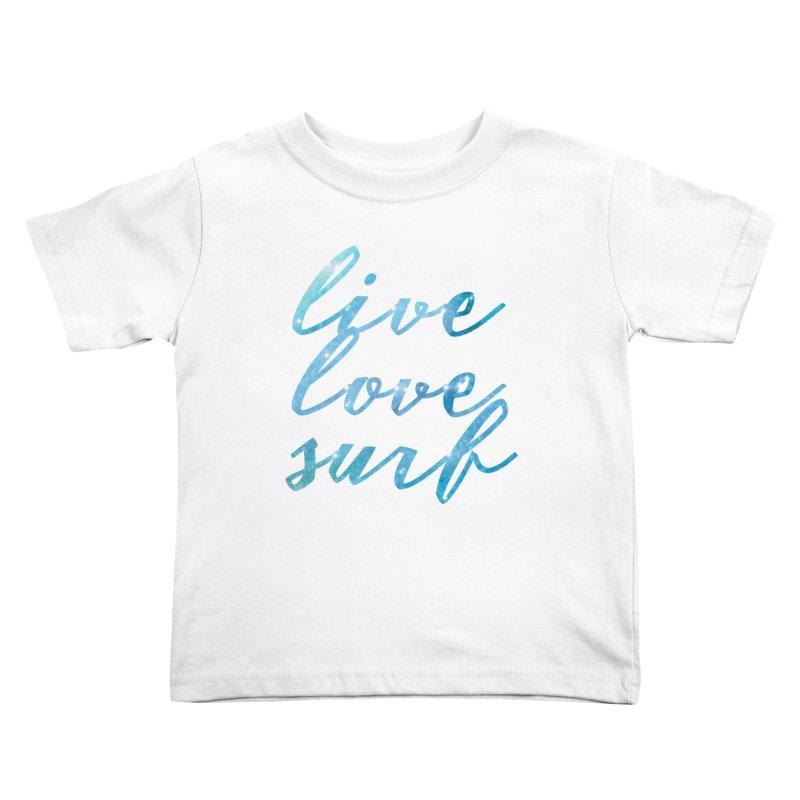Live Love Surf Kids Toddler T-Shirt by Kingdomatheart's Artist Shop