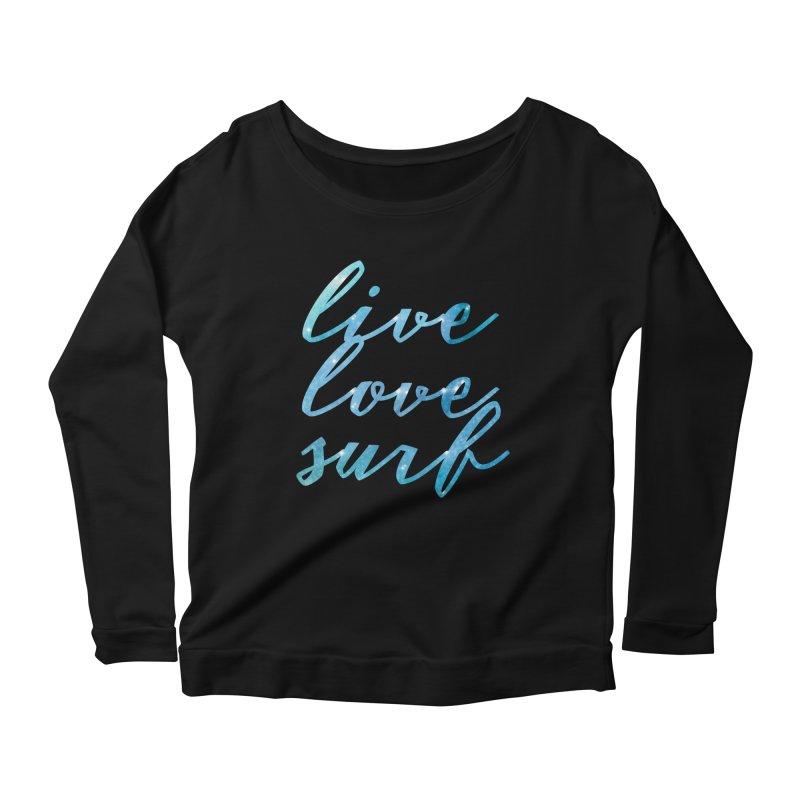 Live Love Surf  Women's Longsleeve Scoopneck  by Kingdomatheart's Artist Shop
