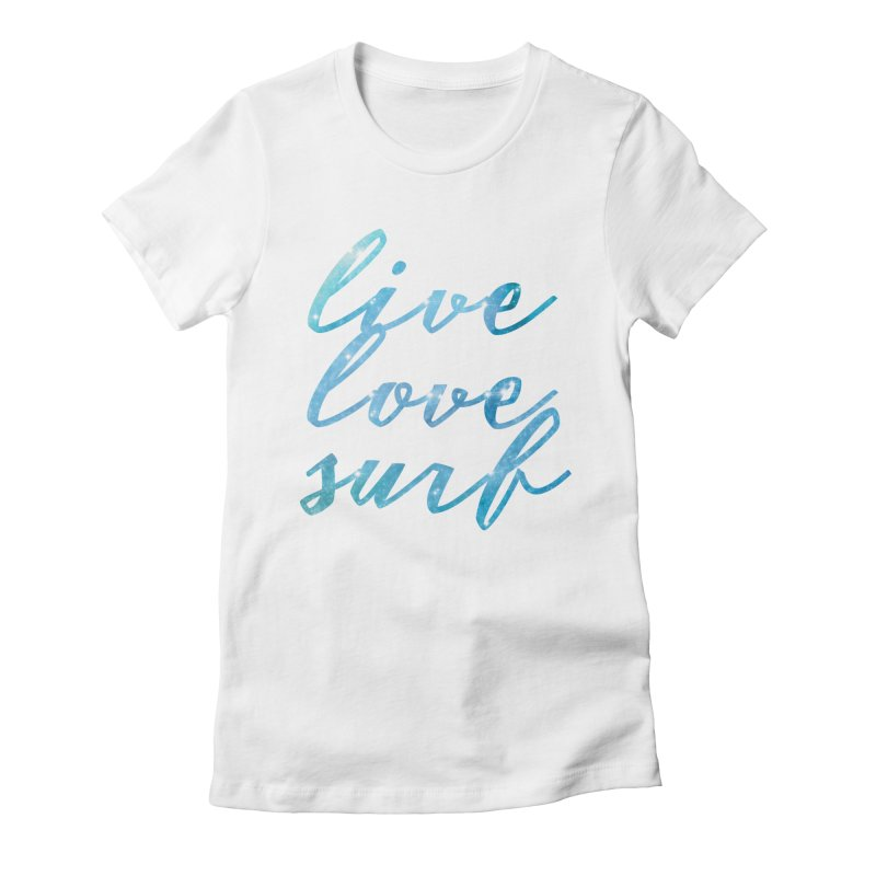 Live Love Surf Women's Fitted T-Shirt by Kingdomatheart's Artist Shop