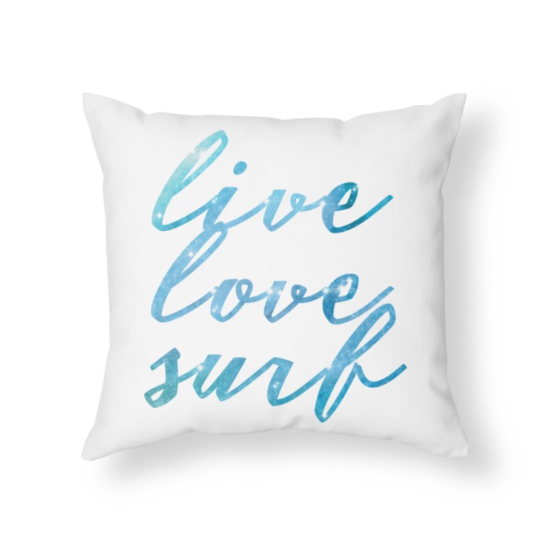 Live Love Surf Home Throw Pillow by Kingdomatheart's Artist Shop