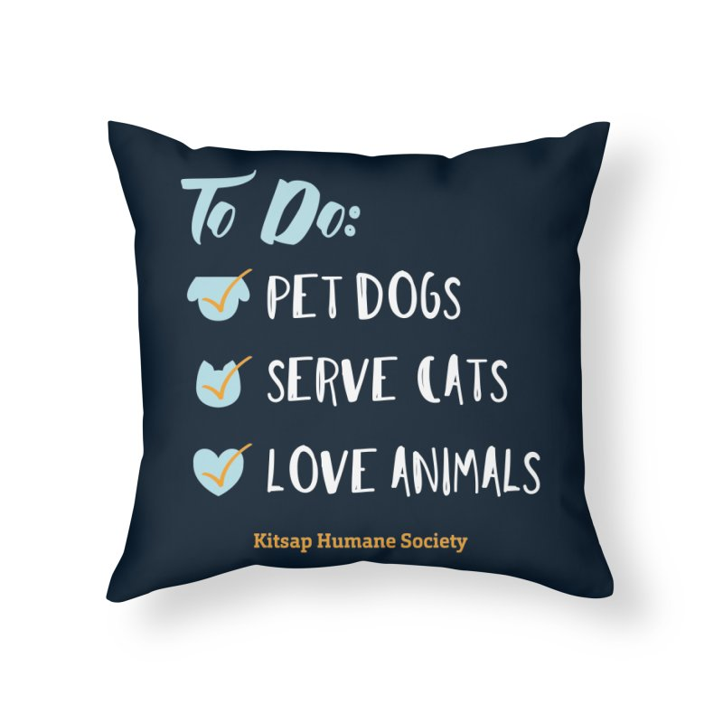 To Do: Love Animals Home Throw Pillow by Kitsap Humane Society's Artist Shop