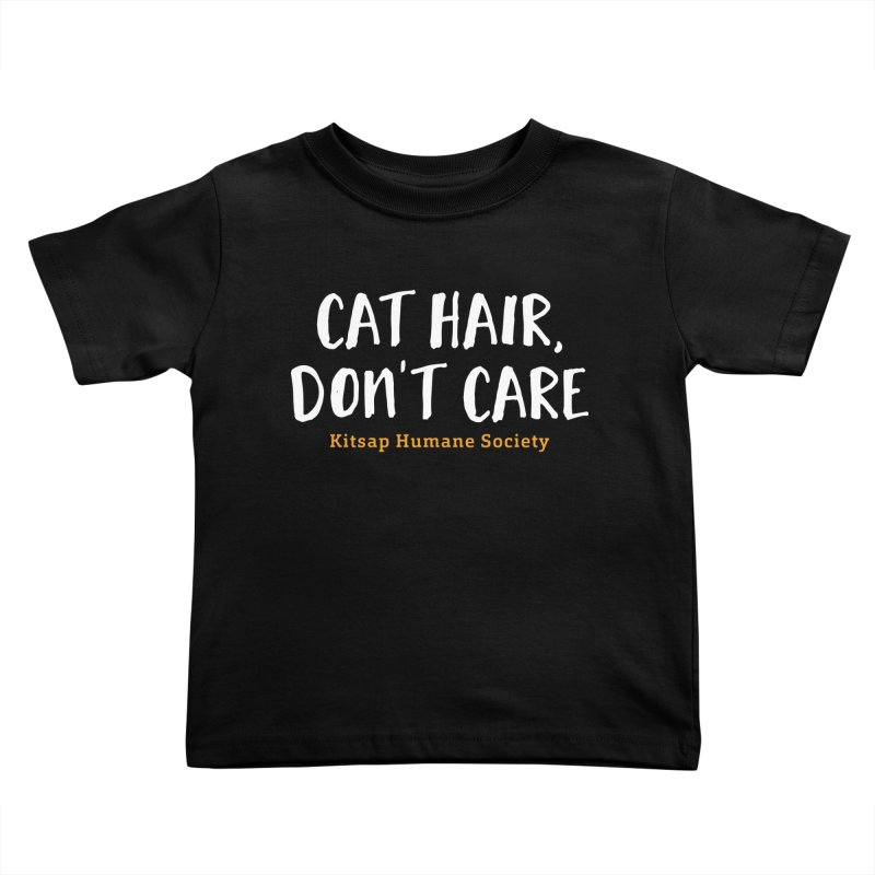 Cat Hair, Don't Care Kids Toddler T-Shirt by Kitsap Humane Society's Artist Shop