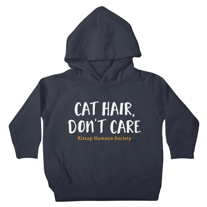 Cat Hair, Don't Care Kids Toddler Pullover Hoody by Kitsap Humane Society's Artist Shop