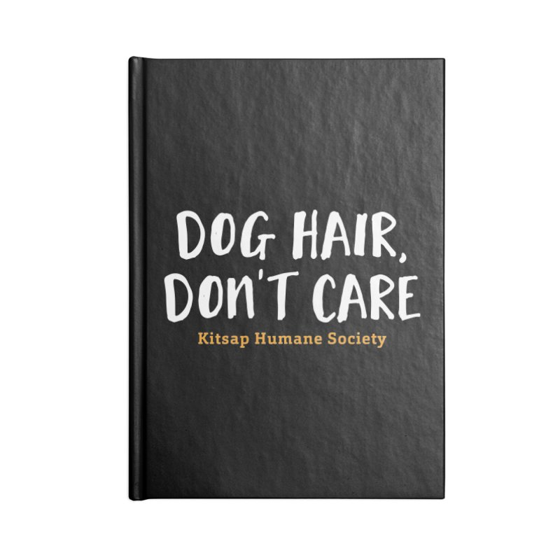 Dog Hair, Don't Care Accessories Notebook by Kitsap Humane Society's Artist Shop
