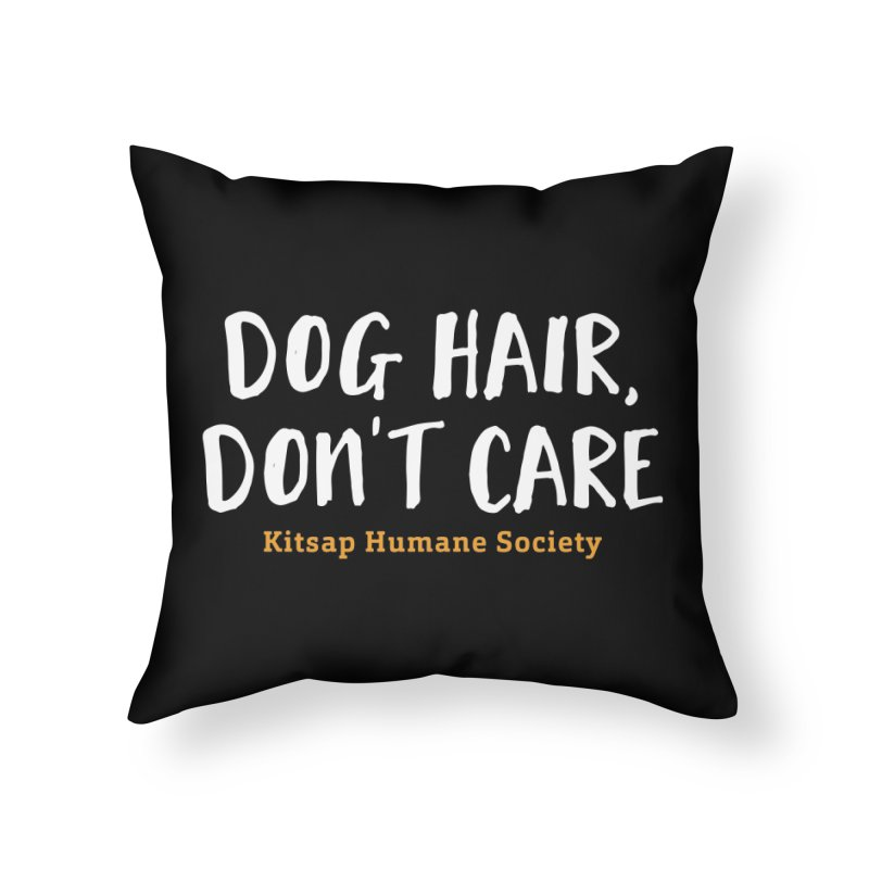 Dog Hair, Don't Care Home Throw Pillow by Kitsap Humane Society's Artist Shop