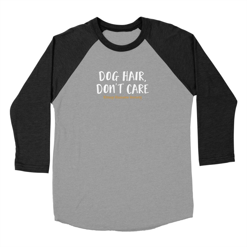 Dog Hair, Don't Care Women's Baseball Triblend Longsleeve T-Shirt by Kitsap Humane Society's Artist Shop