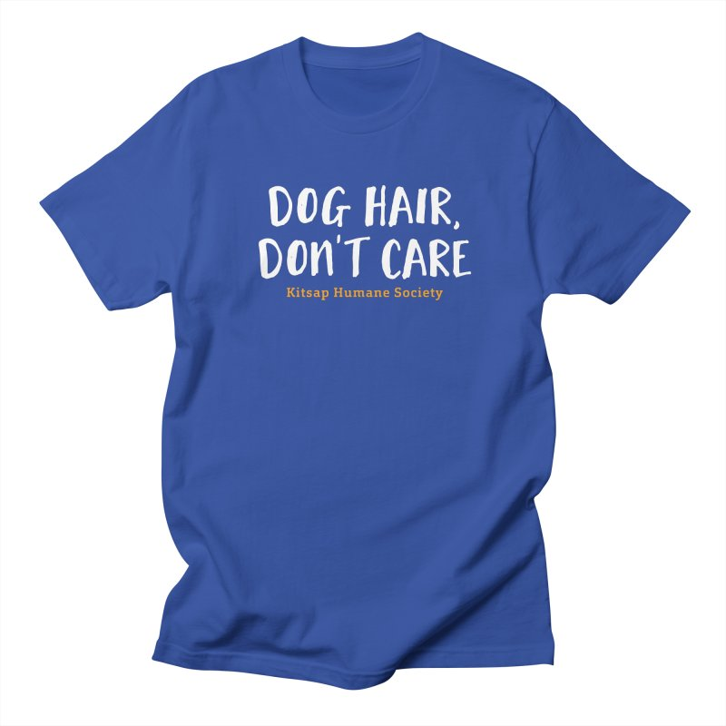 Dog Hair, Don't Care Women's Regular Unisex T-Shirt by Kitsap Humane Society's Artist Shop