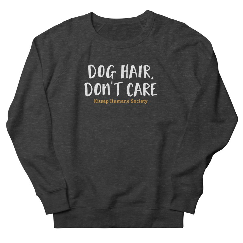 Dog Hair, Don't Care Women's French Terry Sweatshirt by Kitsap Humane Society's Artist Shop