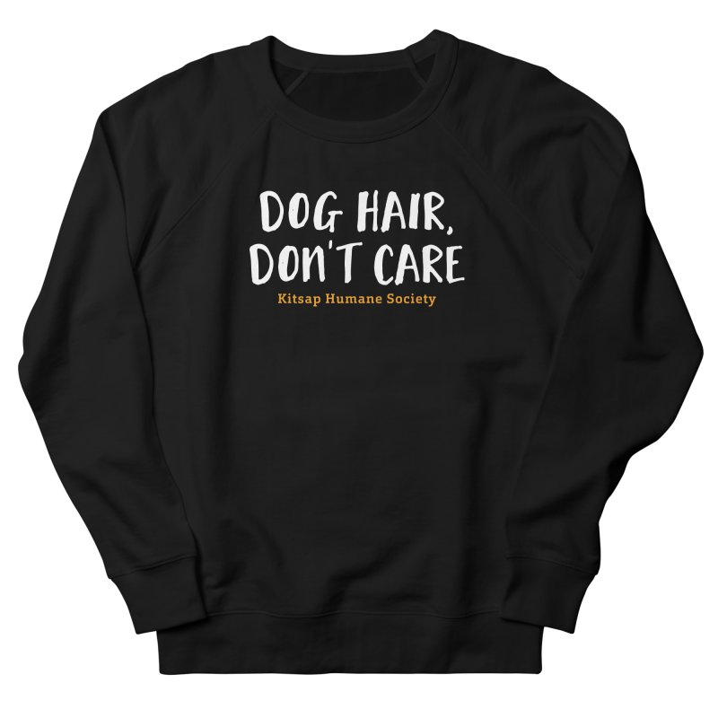 Dog Hair, Don't Care Women's French Terry Sweatshirt by Kitsaphumanesociety's Artist Shop