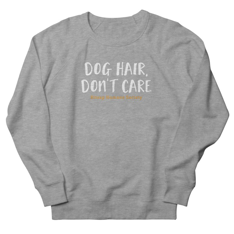 Dog Hair, Don't Care Men's French Terry Sweatshirt by Kitsap Humane Society's Artist Shop