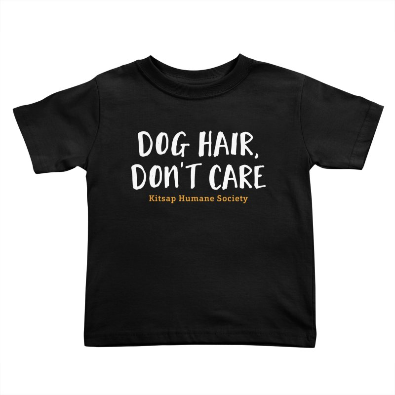 Dog Hair, Don't Care Kids Toddler T-Shirt by Kitsap Humane Society's Artist Shop