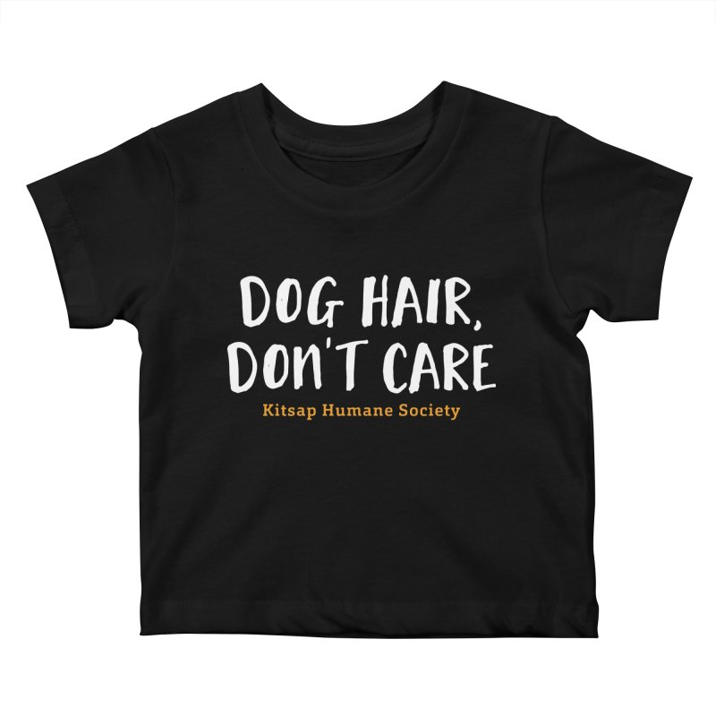 Dog Hair, Don't Care Kids Baby T-Shirt by Kitsaphumanesociety's Artist Shop