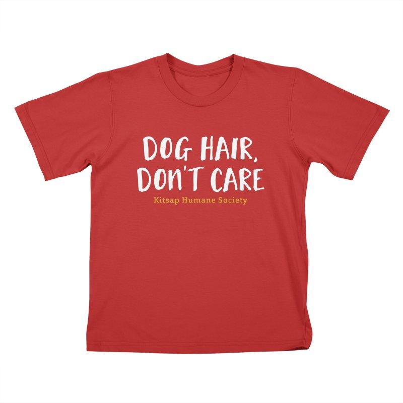 Dog Hair, Don't Care Kids T-Shirt by Kitsap Humane Society's Artist Shop