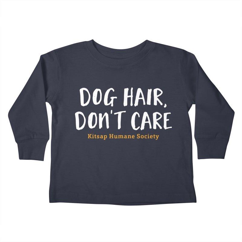 Dog Hair, Don't Care Kids Toddler Longsleeve T-Shirt by Kitsap Humane Society's Artist Shop