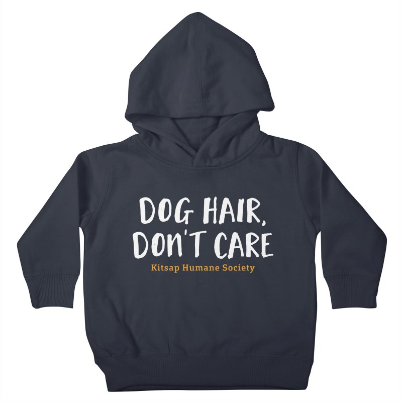 Dog Hair, Don't Care Kids Toddler Pullover Hoody by Kitsap Humane Society's Artist Shop
