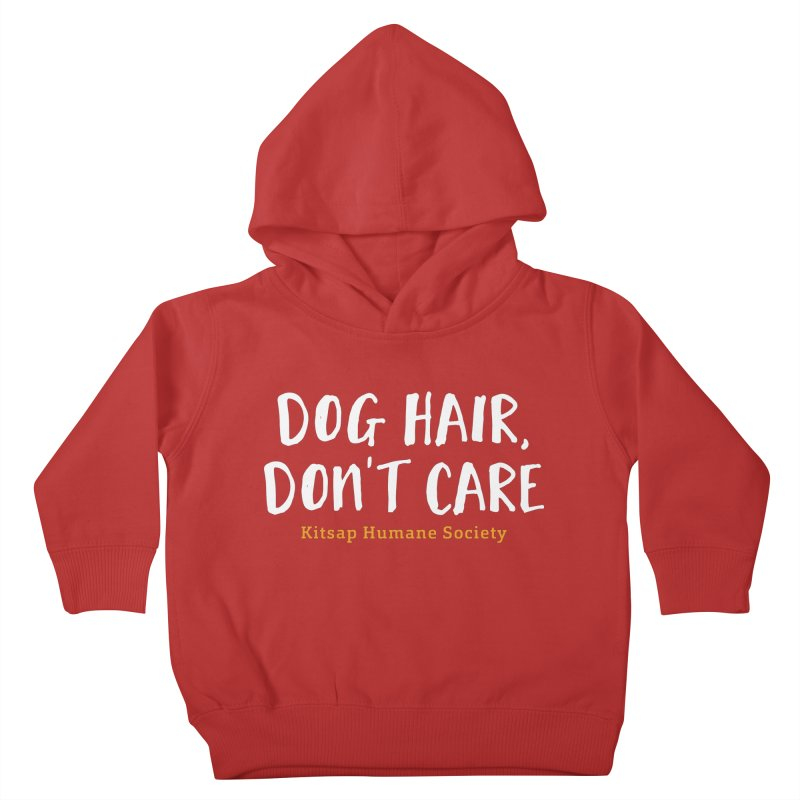 Dog Hair, Don't Care Kids Toddler Pullover Hoody by Kitsaphumanesociety's Artist Shop
