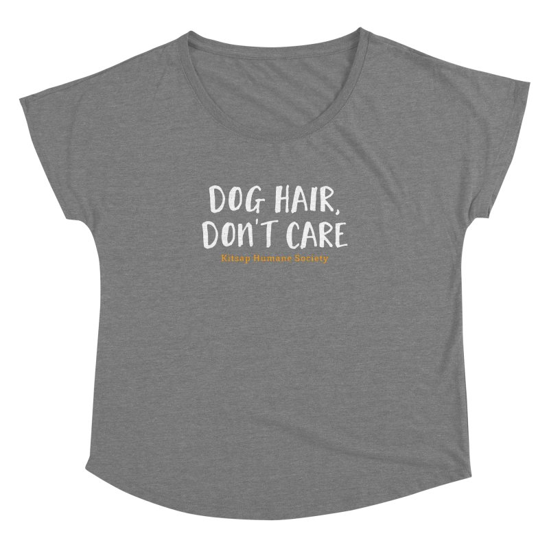Dog Hair, Don't Care Women's Dolman Scoop Neck by Kitsap Humane Society's Artist Shop