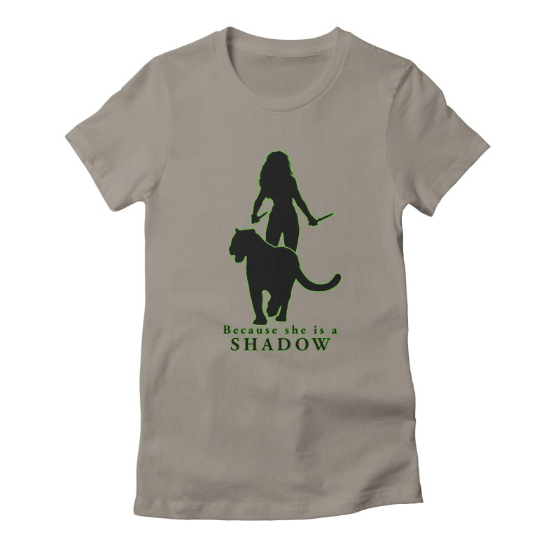 Because she is a shadow Women's T-Shirt by Kristen Banet's Universe