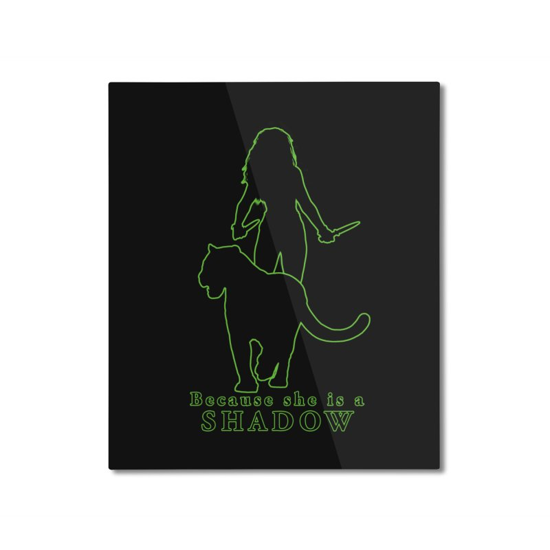 Because she is a shadow Home Mounted Aluminum Print by Kristen Banet's Universe