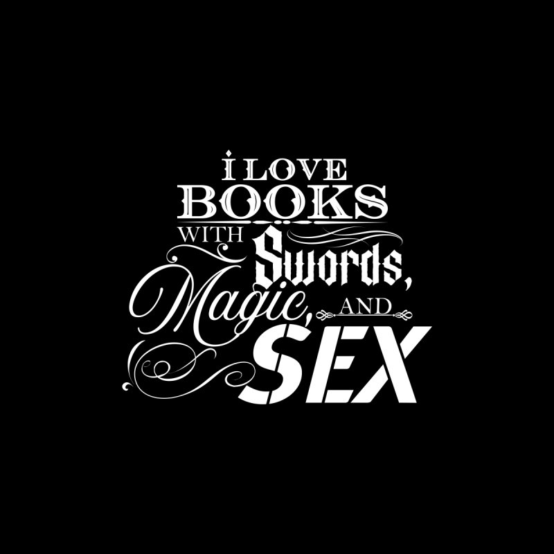 Swords, Magic, and Sex: White Women's T-Shirt by Kristen Banet's Universe