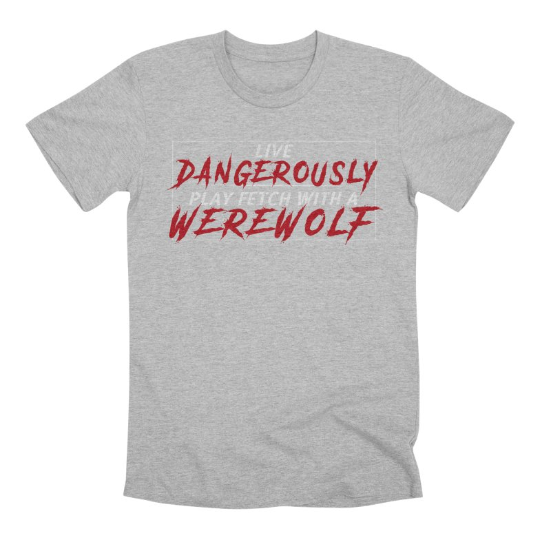 Live Dangerously: White Men's T-Shirt by Kristen Banet's Universe