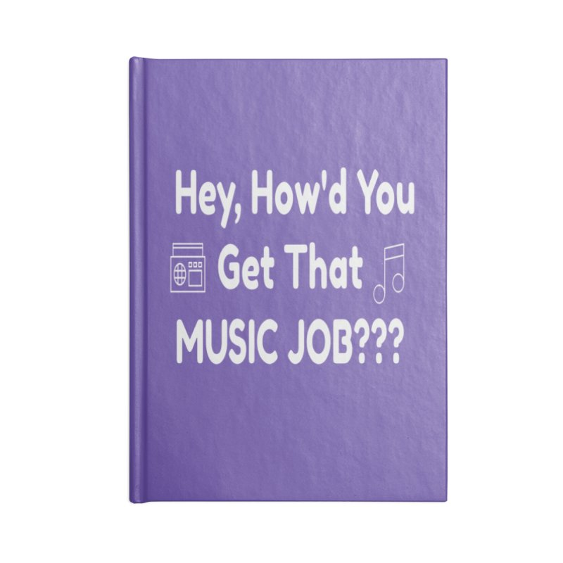 Hey, How'd You Get That Music Job??? t-shirts and more! Accessories Blank Journal Notebook by L.Ariel Store