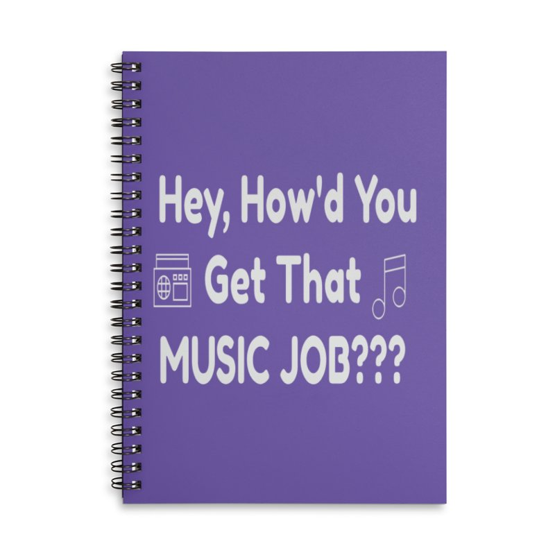 Hey, How'd You Get That Music Job??? t-shirts and more! Accessories Lined Spiral Notebook by L.Ariel Store