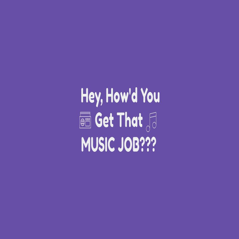 Hey, How'd You Get That Music Job??? t-shirts and more! Men's T-Shirt by L.Ariel Store
