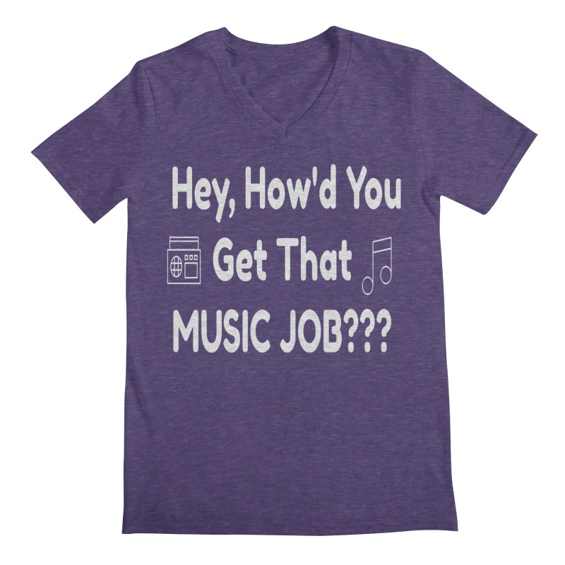 Hey, How'd You Get That Music Job??? t-shirts and more! Men's V-Neck by L.Ariel Store