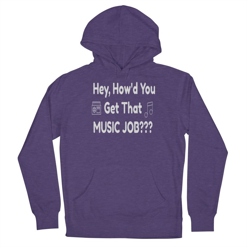 Hey, How'd You Get That Music Job??? t-shirts and more! Men's French Terry Pullover Hoody by L.Ariel Store
