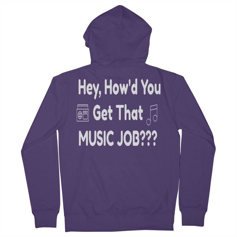 Hey, How'd You Get That Music Job??? t-shirts and more! Women's Zip-Up Hoody by L.Ariel Store