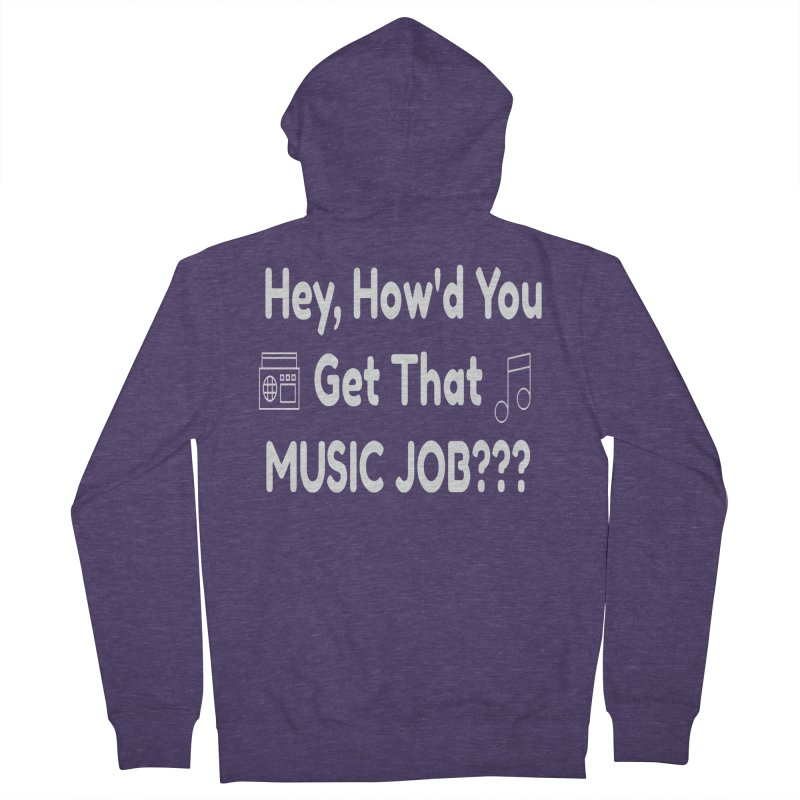 Hey, How'd You Get That Music Job??? t-shirts and more! Men's French Terry Zip-Up Hoody by L.Ariel Store